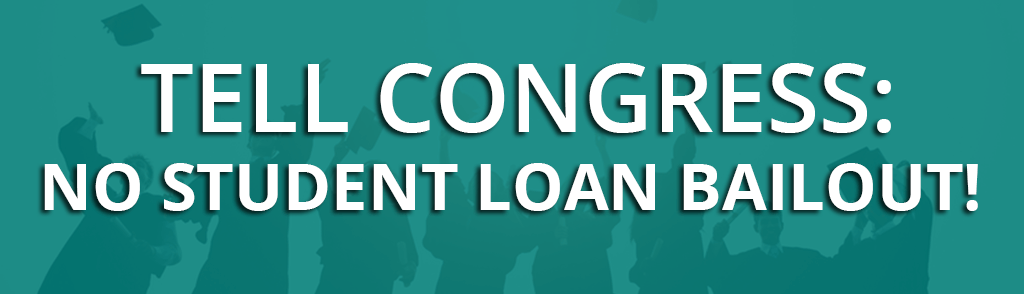 Tell Congress NO to Student Loan Bailout